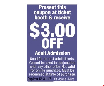 $3.00 OFF Adult Admission. Good for up to 4 adult tickets. Cannot be used in conjunction with any other offer. Not valid for online purchase. Must be redeemed at time of purchase. Expires 12-31-17. St. Johns Mint.
