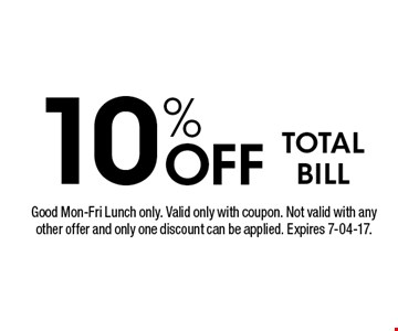 10% Off TOTALBILL. Good Mon-Fri Lunch only. Valid only with coupon. Not valid with any other offer and only one discount can be applied. Expires 7-04-17.