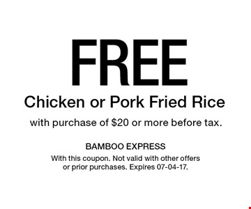 Free Chicken or Pork Fried Rice with purchase of $20 or more before tax.. With this coupon. Not valid with other offers or prior purchases. Expires 07-04-17.