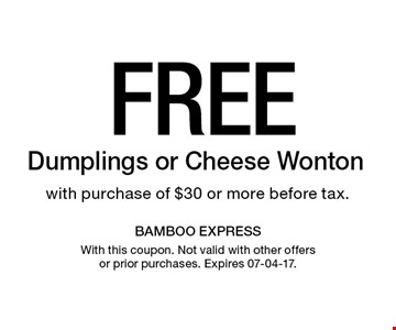 Free Dumplings or Cheese Wonton  with purchase of $30 or more before tax.. With this coupon. Not valid with other offers or prior purchases. Expires 07-04-17.