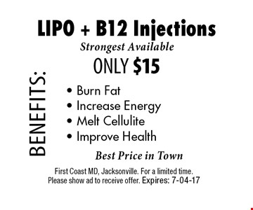 Strongest Available ONLY $15 LIPO + B12 Injections. First Coast MD, Jacksonville. For a limited time. Please show ad to receive offer. Expires: 7-04-17