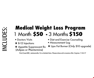 1 Month $50- 3 Months $150 Medical Weight Loss Program. First Coast MD, Jacksonville. For a limited time. Please show ad to receive offer. Expires: 7-04-17