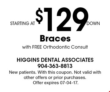 STARTING AT $129 DOWN Braces with FREE Orthodontic Consult. New patients. With this coupon. Not valid with other offers or prior purchases.Offer expires 07-04-17.