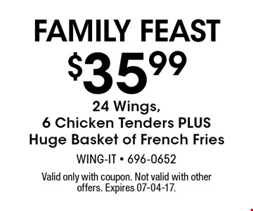 $33.99 24 Wings,6 Chicken Tenders PLUSHuge Basket of French Fries. Valid only with coupon. Not valid with other offers. Expires 07-04-17.