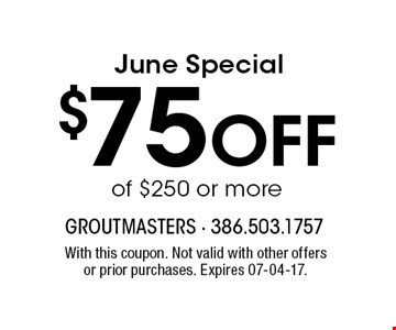 $75 Off of $250 or more. With this coupon. Not valid with other offers or prior purchases. Expires 07-04-17.