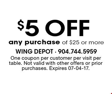 $5 OFF any purchase of $25 or more. One coupon per customer per visit per table. Not valid with other offers or prior purchases. Expires 07-04-17.