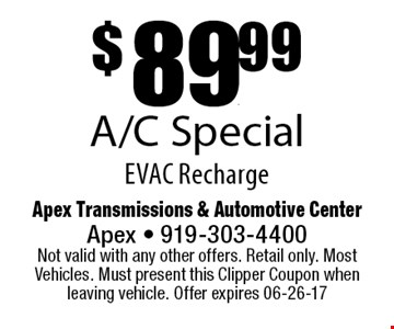 $89.99A/C SpecialEVAC Recharge. Apex Transmissions & Automotive CenterApex - 919-303-4400 Not valid with any other offers. Retail only. Most Vehicles. Must present this Clipper Coupon when leaving vehicle. Offer expires 06-26-17