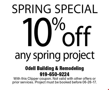 spring SPECIAL10%offany spring project. Odell Building & Remodeling 919-650-9224With this Clipper coupon. Not valid with other offers or  prior services. Project must be booked before 06-26-17.