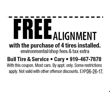 Free Alignmentwith the purchase of tires installedenvironmental fees & taxes extra. Bull Tire & Service - Cary - 919-467-7878With this coupon. Most cars. By appt. only. Some restrictions apply. Not valid with other offers or discounts. Exp. 06-26-17.