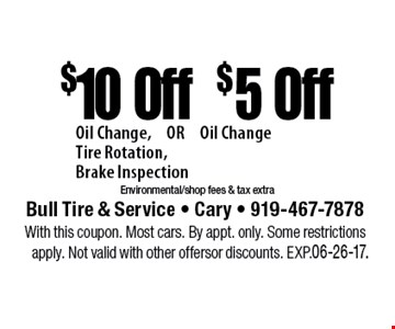 $10 Off$5 OffOil Change,OR Oil ChangeTire Rotation,Brake InspectionEnvironmental/shop fees & tax extra. Bull Tire & Service - Cary - 919-467-7878With this coupon. Most cars. By appt. only. Some restrictions apply. Not valid with other offers or discounts. Exp. 06-26-17.