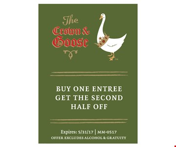 half off Buy one entree get the 2nd. Expires: 5/31/2017 | MM-0517. Offer excludes alcohol and gratuity