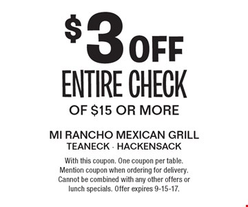 $3 off entire check of $15 or more. With this coupon. One coupon per table. Mention coupon when ordering for delivery. Cannot be combined with any other offers or lunch specials. Offer expires 9-15-17.