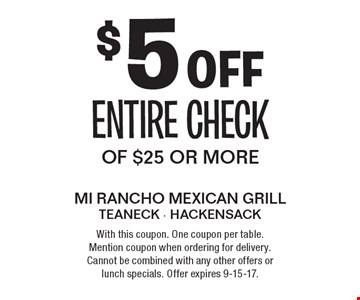 $5 off entire check of $25 or more. With this coupon. One coupon per table. Mention coupon when ordering for delivery. Cannot be combined with any other offers or lunch specials. Offer expires 9-15-17.