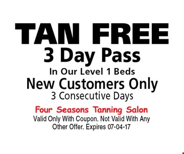 TAN FREE 3 Day PassIn Our Level 1 BedsNew Customers Only3 Consecutive Days. Valid Only With Coupon. Not Valid With Any Other Offer. Expires 07-04-17