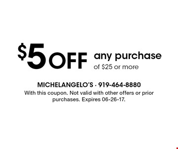 $5 Off any purchaseof $25 or more . With this coupon. Not valid with other offers or prior purchases. Expires 06-26-17.