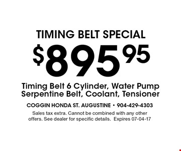 $895.95 Timing Belt SPECIAL. Sales tax extra. Cannot be combined with any other offers. See dealer for specific details.Expires 07-04-17