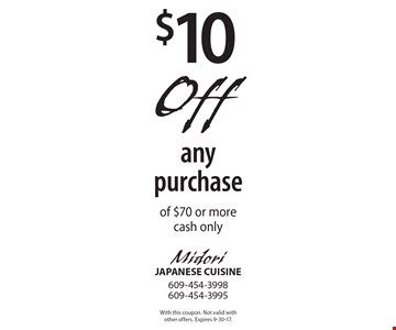 $10 Off any purchase of $70 or more cash only. With this coupon. Not valid with other offers. Expires 9-30-17.