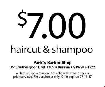 $7.00haircut & shampoo. With this Clipper coupon. Not valid with other offers or 