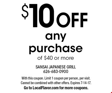 $10 off any purchase of $40 or more. With this coupon. Limit 1 coupon per person, per visit. Cannot be combined with other offers. Expires 7-14-17. Go to LocalFlavor.com for more coupons.