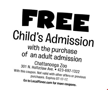 FREE Child's Admission with the purchase of an adult admission. Chattanooga Zoo 301 N. Holtzclaw Ave. - 423-697-1322 With this coupon. Not valid with other offers or previous purchases. Expires 07-17-17.