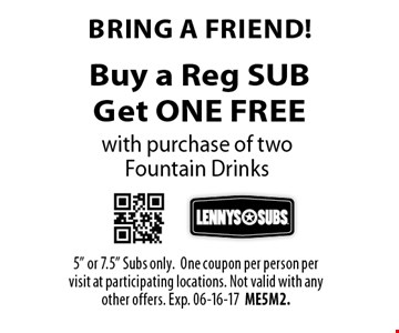 Buy a Reg SUB Get ONE FREE with purchase of two  Fountain Drinks. 5