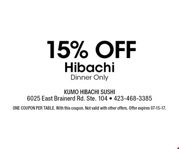 15% off HibachiDinner Only. One coupon per table. With this coupon. Not valid with other offers. Offer expires 07-15-17.