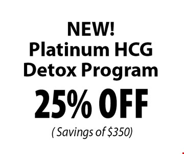 25% Off( Savings of $350) NEW!Platinum HCG Detox Program.
