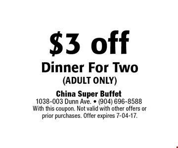 $3 off Dinner For Two(adult only). With this coupon. Not valid with other offers or prior purchases. Offer expires 7-04-17.