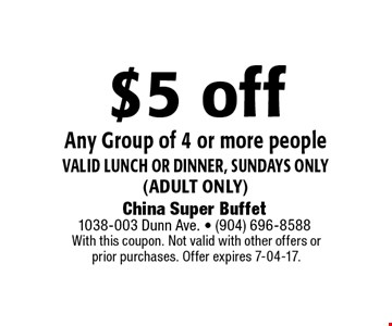 $5 off Any Group of 4 or more peoplevalid Lunch or dinner, Sundays only(adult only). With this coupon. Not valid with other offers or prior purchases. Offer expires 7-04-17.