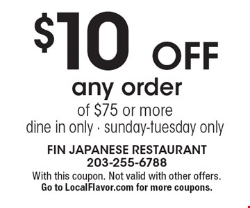 $10 off any order of $75 or more. Dine in only. Sunday-Tuesday only. With this coupon. Not valid with other offers. Go to LocalFlavor.com for more coupons.