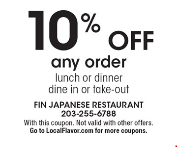 10% off any order lunch or dinner. Dine in or take-out. With this coupon. Not valid with other offers. Go to LocalFlavor.com for more coupons.