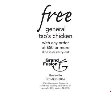 free general tso's chicken with any order of $50 or more dine in or carry-out. With this coupon. Cannot be combined with any other offers or specials. Offer expires 12-31-17.