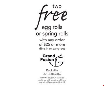twofreeegg rolls or spring rolls with any order of $25 or more dine in or carry-out. With this coupon. Cannot be combined with any other offers or specials. Offer expires 12-31-17.