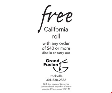 free California roll with any order of $40 or more dine in or carry-out. With this coupon. Cannot be combined with any other offers or specials. Offer expires 12-31-17.