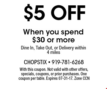$5 off When you spend $30 or more Dine In, Take Out, or Delivery within 4 miles. With this coupon. Not valid with other offers, specials, coupons, or prior purchases. One coupon per table. Expires 07-31-17. Zone CCN