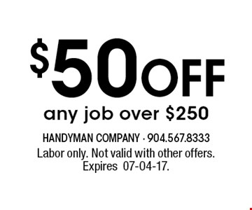 $50 Off any job over $250. Labor only. Not valid with other offers. Expires07-04-17.