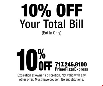 10% Off Your Total Bill (Eat In Only). Expiration at owner's discretion. Not valid with any other offer. Must have coupon. No substitutions.