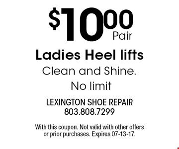 $10.00Pair Ladies Heel lifts Clean and Shine. No limit. With this coupon. Not valid with other offers or prior purchases. Expires 07-13-17.