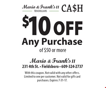 $10 Off Any Purchase of $50 or more. With this coupon. Not valid with any other offers. Limited to one per customer. Not valid for gift card purchases. Expires 7-31-17.