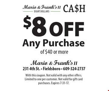 $8 Off Any Purchase of $40 or more. With this coupon. Not valid with any other offers. Limited to one per customer. Not valid for gift card purchases. Expires 7-31-17.