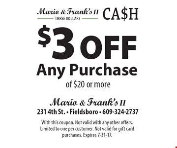 $3 Off Any Purchase of $20 or more. With this coupon. Not valid with any other offers. Limited to one per customer. Not valid for gift card purchases. Expires 7-31-17.