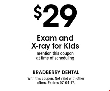 $29 Exam and  X-ray for Kids mention this coupon at time of scheduling. With this coupon. Not valid with other offers. Expires 07-04-17.