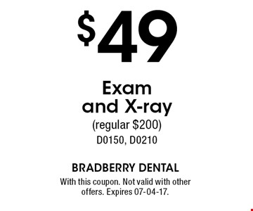 $49 Exam and X-ray(regular $200)D0150, D0210. With this coupon. Not valid with other offers. Expires 07-04-17.