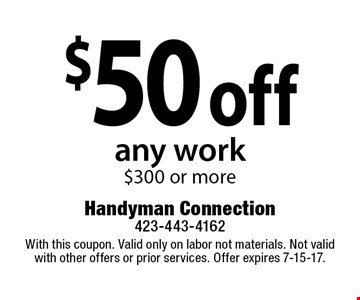 $50 off any work$300 or more. With this coupon. Valid only on labor not materials. Not valid with other offers or prior services. Offer expires 7-15-17.