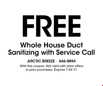 Free Whole House DuctSanitizing with Service Call. With this coupon. Not valid with other offers or prior purchases. Expires 7-04-17.