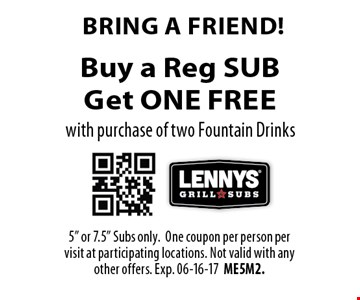 Buy a Reg SUBGet ONE FREE with purchase of two Fountain Drinks. 5