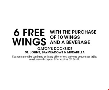 6 freEWINGS WITH THE PURCHASE OF 10 WINGS AND A BEVERAGE . Coupon cannot be combined with any other offers; only one coupon per table; must present coupon. Offer expires 07-04-17.