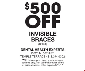 $500 Off Invisible Braces (D8090). With this coupon. New, non-insurance patients only. Not valid with other offers or prior services. Offer expires 8/11/17.