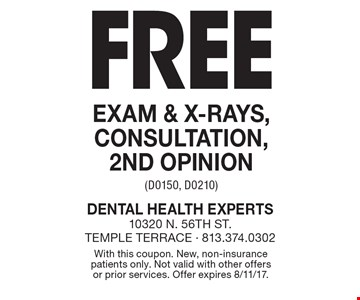 Free Exam & X-Rays, Consultation, 2nd Opinion (D0150, D0210). With this coupon. New, non-insurance patients only. Not valid with other offers or prior services. Offer expires 8/11/17.