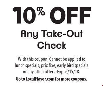 10% Off Any Take-Out Check. With this coupon. Cannot be applied to lunch specials, prix fixe, early bird specials or any other offers. Exp. 6/15/18. Go to LocalFlavor.com for more coupons.